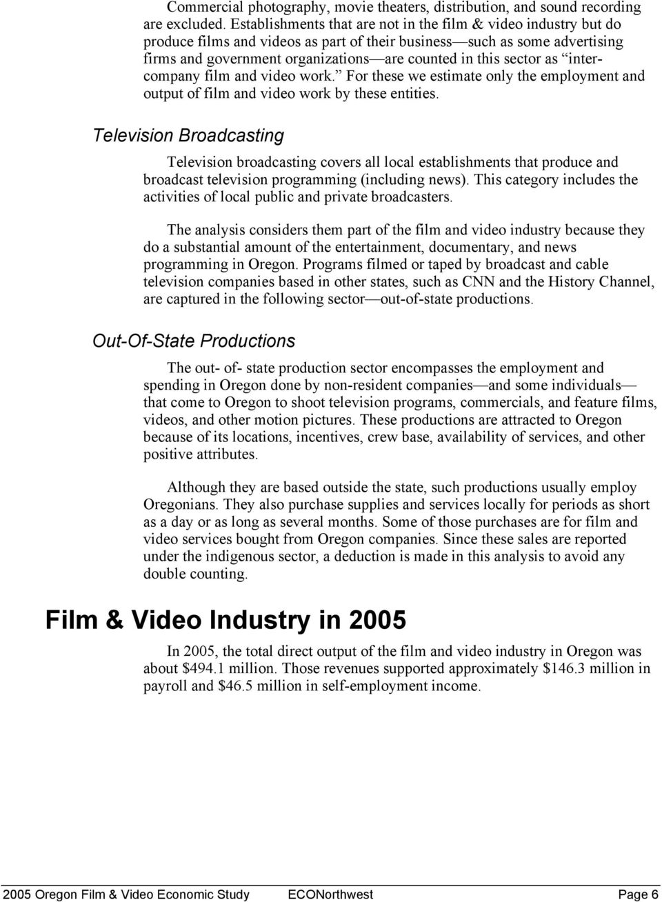 sector as intercompany film and video work. For these we estimate only the employment and output of film and video work by these entities.