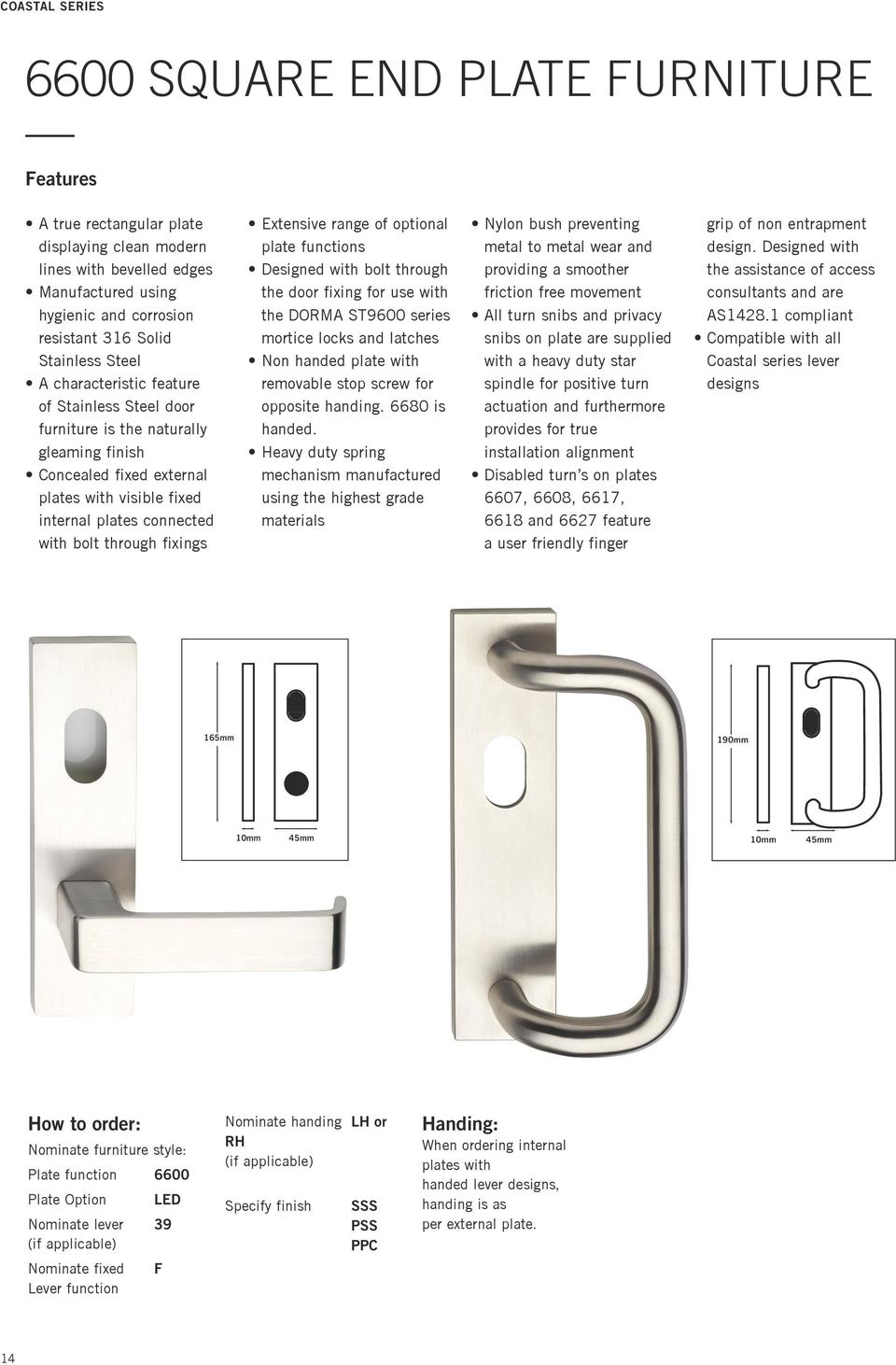 Extensive range of optional plate functions Designed with bolt through the door fixing for use with the DORMA ST9600 series mortice locks and latches Non handed plate with removable stop screw for