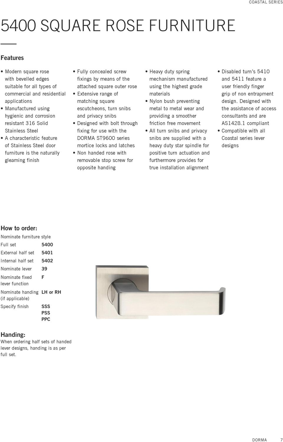 range of matching square escutcheons, turn snibs and privacy snibs Designed with bolt through fixing for use with the DORMA ST9600 series mortice locks and latches Non handed rose with removable stop
