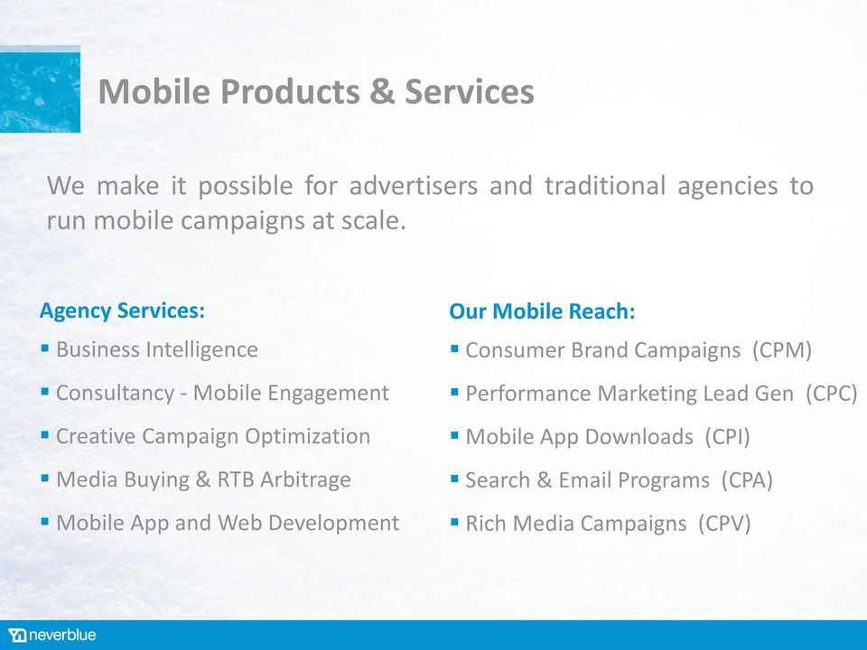 Agency Services: Business Intelligence Consultancy - Mobile Engagement Creative Campaign Optimization Media