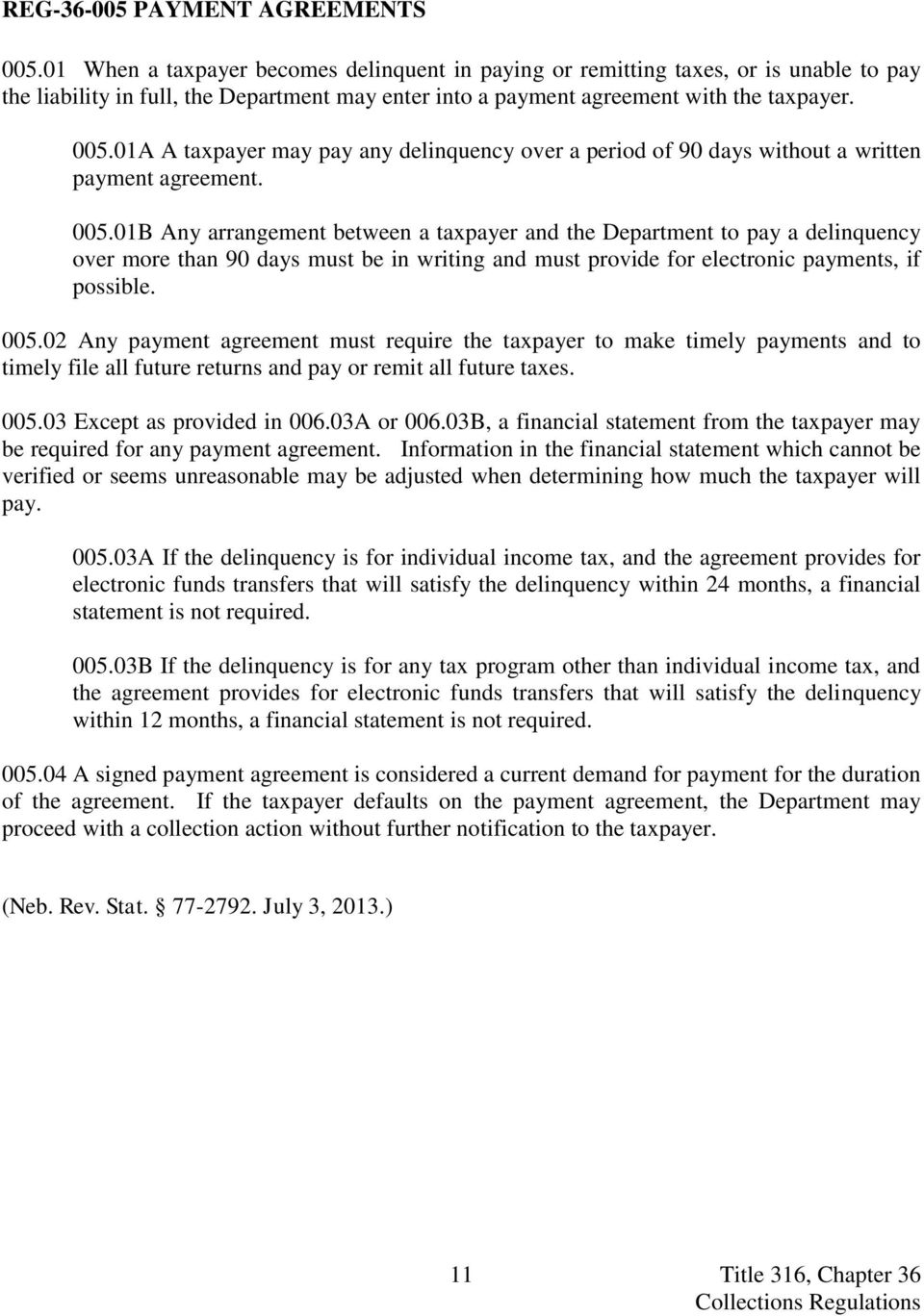 01A A taxpayer may pay any delinquency over a period of 90 days without a written payment agreement. 005.