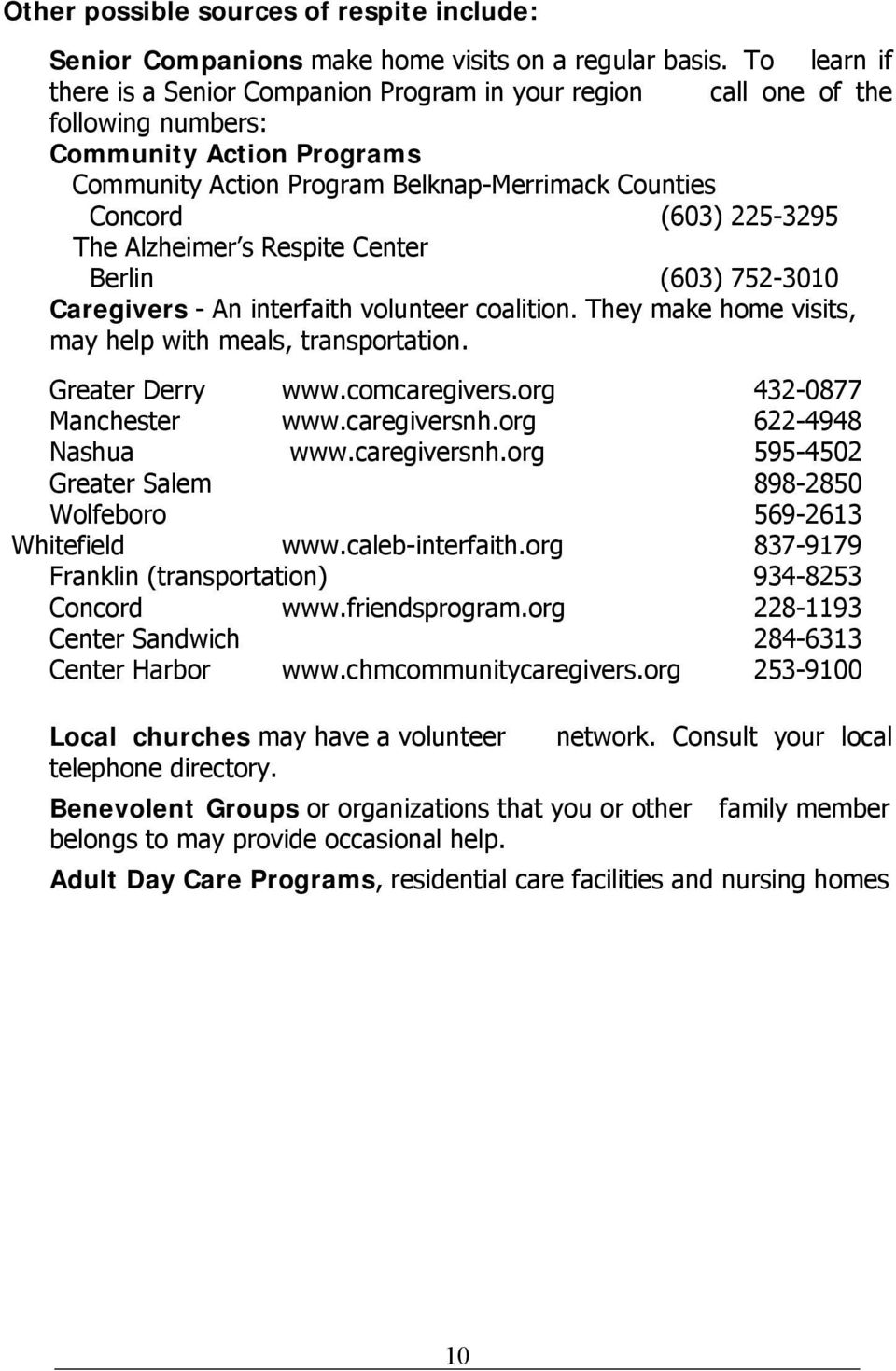 The Alzheimer s Respite Center Berlin (603) 752-3010 Caregivers - An interfaith volunteer coalition. They make home visits, may help with meals, transportation. Greater Derry www.comcaregivers.