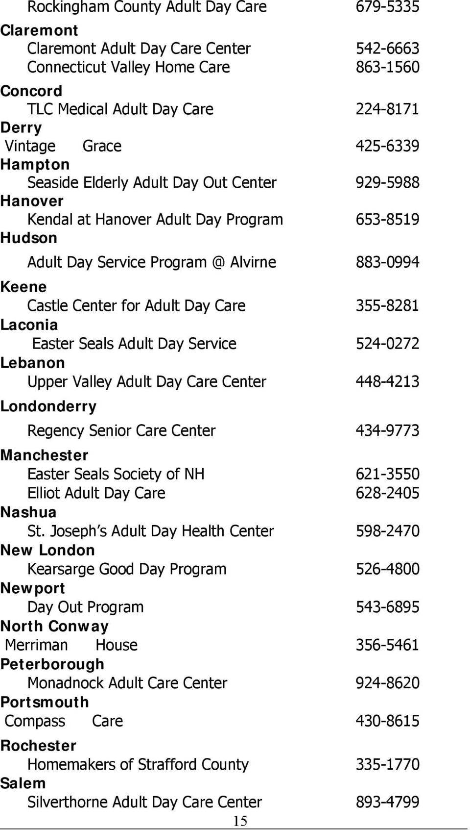 Day Care 355-8281 Laconia Easter Seals Adult Day Service 524-0272 Lebanon Upper Valley Adult Day Care Center 448-4213 Londonderry Regency Senior Care Center 434-9773 Manchester Easter Seals Society