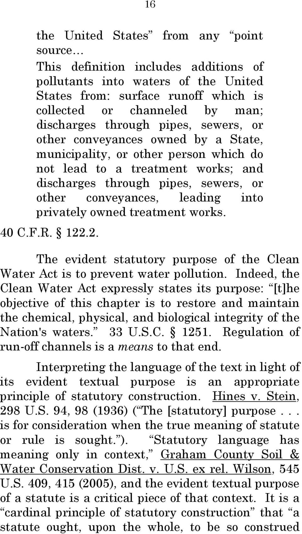 into privately owned treatment works. 40 C.F.R. 122.2. The evident statutory purpose of the Clean Water Act is to prevent water pollution.