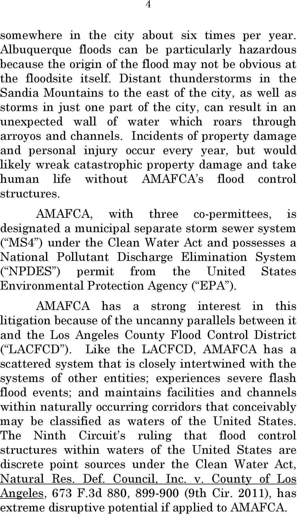 channels. Incidents of property damage and personal injury occur every year, but would likely wreak catastrophic property damage and take human life without AMAFCA s flood control structures.