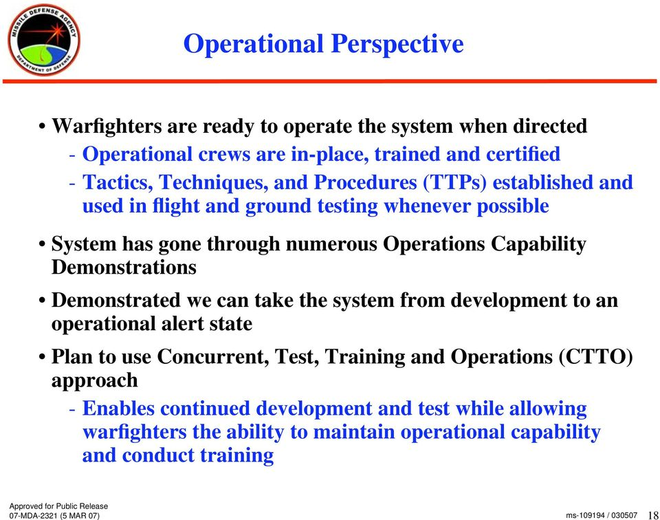 Capability Demonstrations Demonstrated we can take the system from development to an operational alert state Plan to use Concurrent, Test, Training and