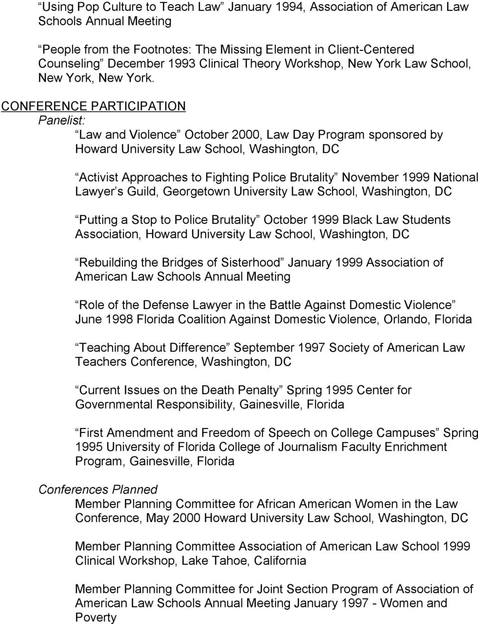 CONFERENCE PARTICIPATION Panelist: Law and Violence October 2000, Law Day Program sponsored by Howard University Law School, Washington, DC Activist Approaches to Fighting Police Brutality November