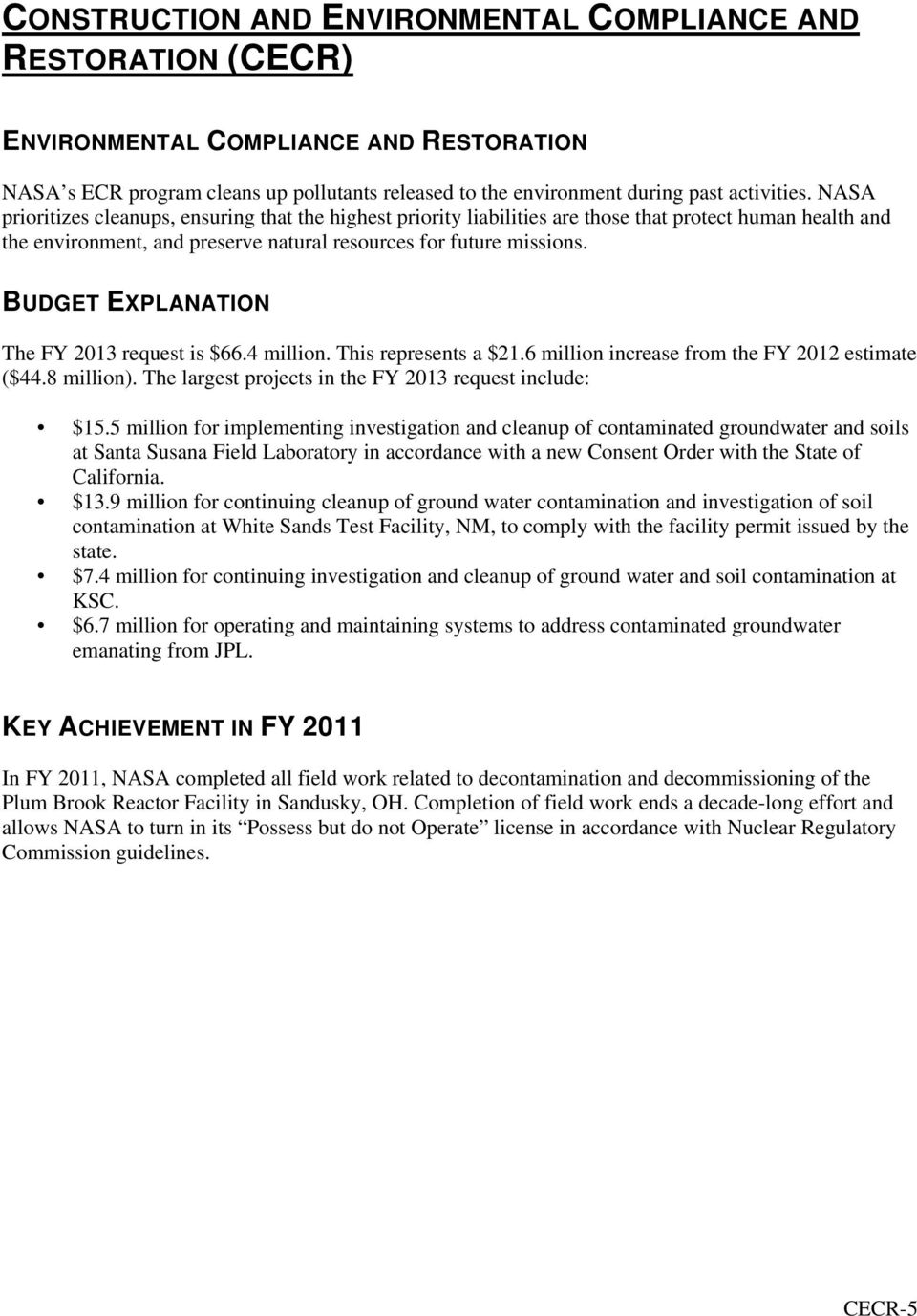 BUDGET EXPLANATION The FY 2013 request is $66.4 million. This represents a $21.6 million increase from the FY 2012 estimate ($44.8 million). The largest projects in the FY 2013 request include: $15.