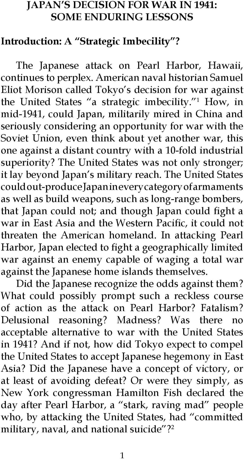 1 How, in mid-1941, could Japan, militarily mired in China and seriously considering an opportunity for war with the Soviet Union, even think about yet another war, this one against a distant country
