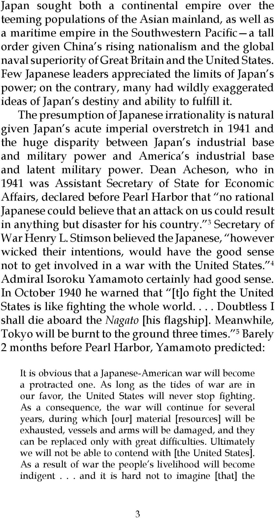 Few Japanese leaders appreciated the limits of Japan s power; on the contrary, many had wildly exaggerated ideas of Japan s destiny and ability to fulfill it.