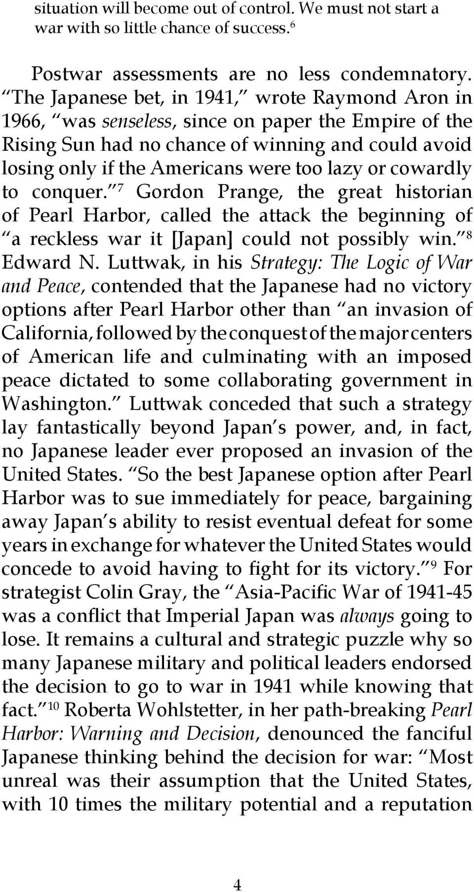 or cowardly to conquer. 7 Gordon Prange, the great historian of Pearl Harbor, called the attack the beginning of a reckless war it [Japan] could not possibly win. 8 Edward N.