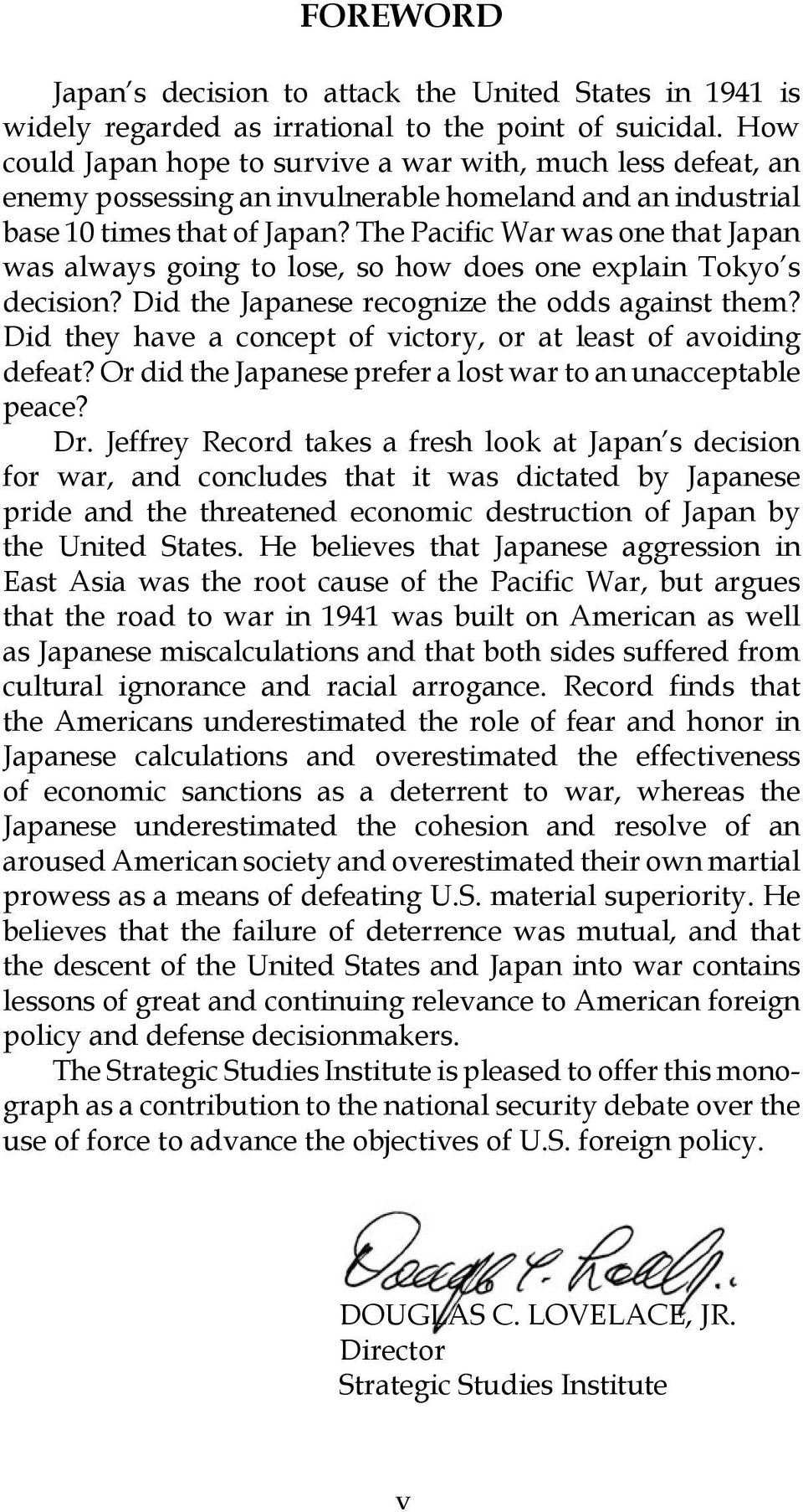 The Pacific War was one that Japan was always going to lose, so how does one explain Tokyo s decision? Did the Japanese recognize the odds against them?