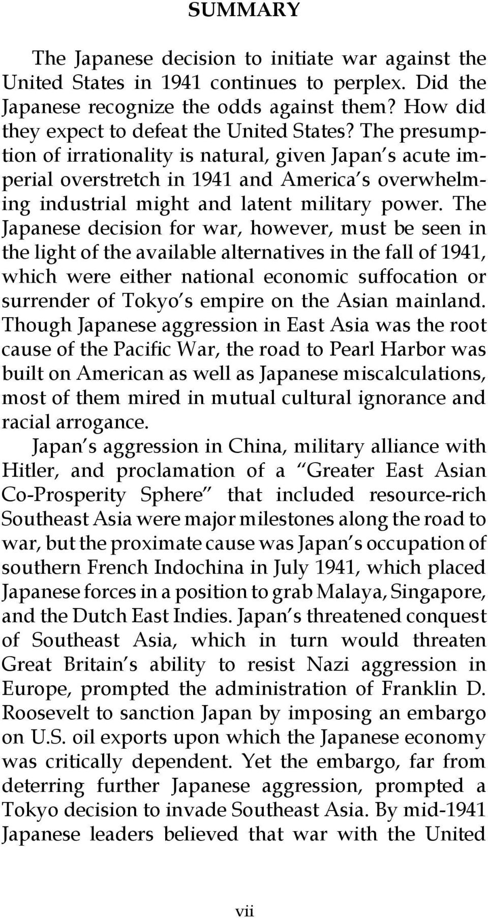 The Japanese decision for war, however, must be seen in the light of the available alternatives in the fall of 1941, which were either national economic suffocation or surrender of Tokyo s empire on