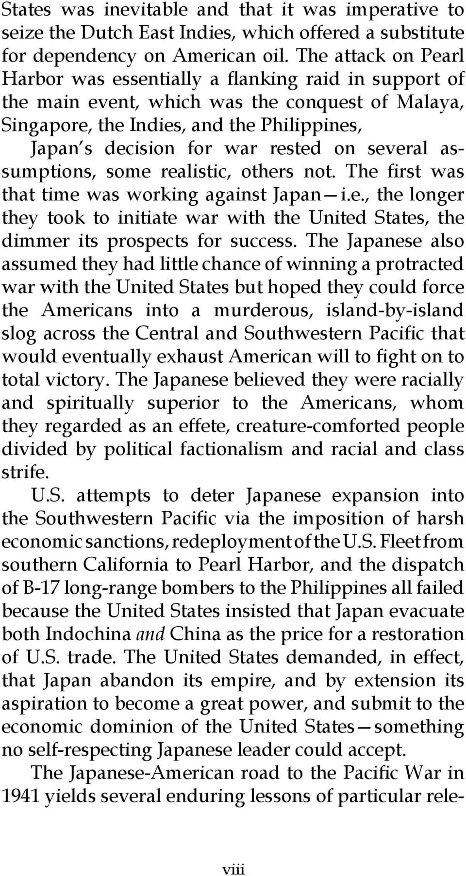 on several assumptions, some realistic, others not. The first was that time was working against Japan i.e., the longer they took to initiate war with the United States, the dimmer its prospects for success.