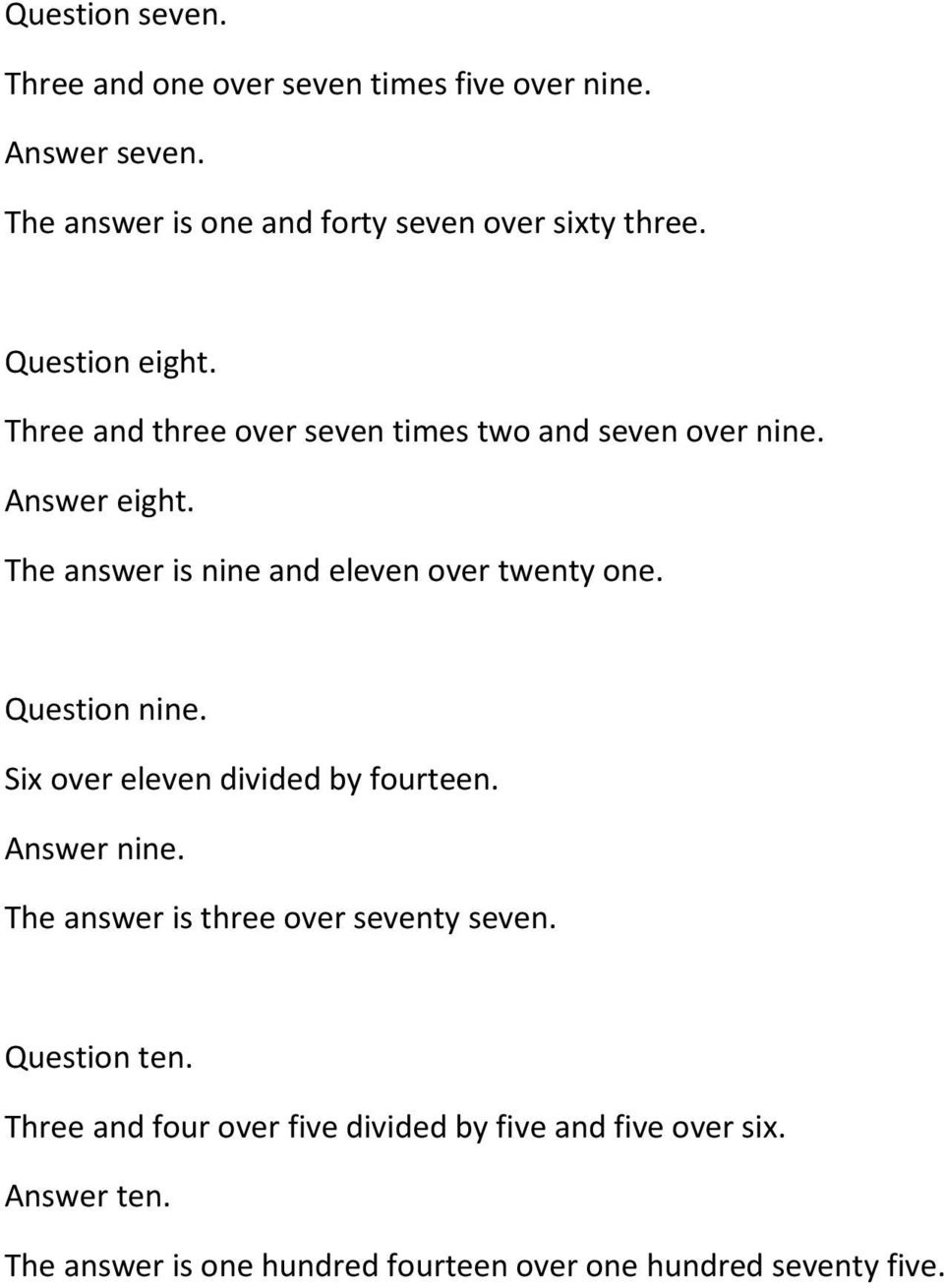 The answer is nine and eleven over twenty one. Question nine. Six over eleven divided by fourteen. Answer nine.