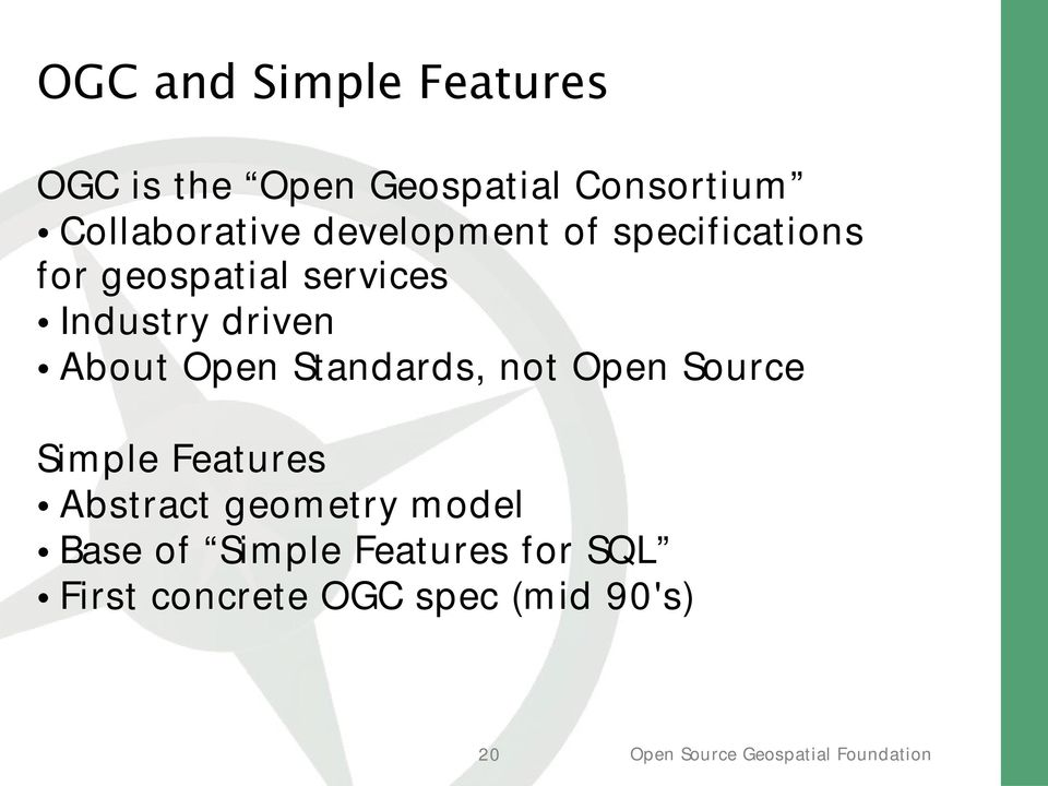 Industry driven About Open Standards, not Open Source Sim ple Features