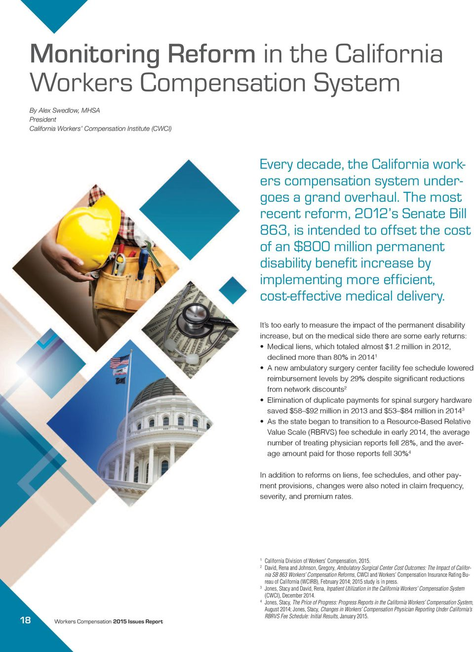 The most recent reform, 2012 s Senate Bill 863, is intended to offset the cost of an $800 million permanent disability benefit increase by implementing more efficient, cost-effective medical delivery.