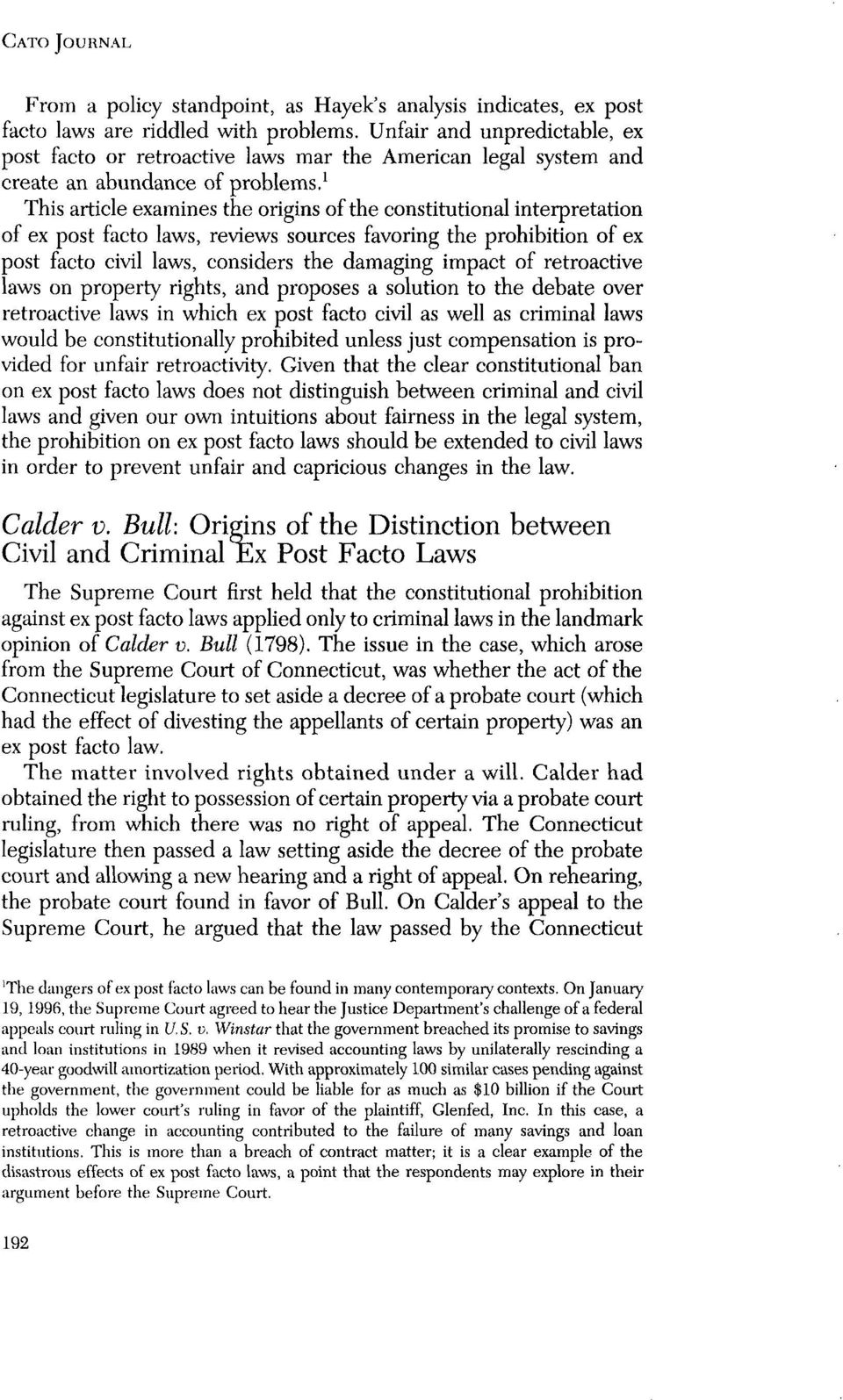 This article examines the origins of the constitutional interpretation of ex post facto laws, reviews sources favoring the prohibition of ex post facto civil laws, considers the damaging impact of