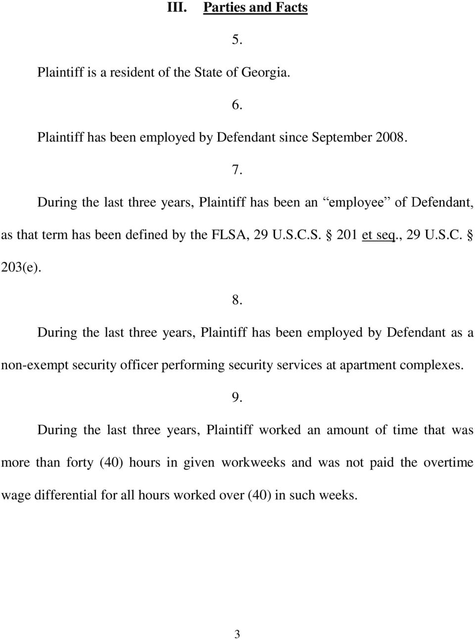 During the last three years, Plaintiff has been employed by Defendant as a non-exempt security officer performing security services at apartment complexes. 9.