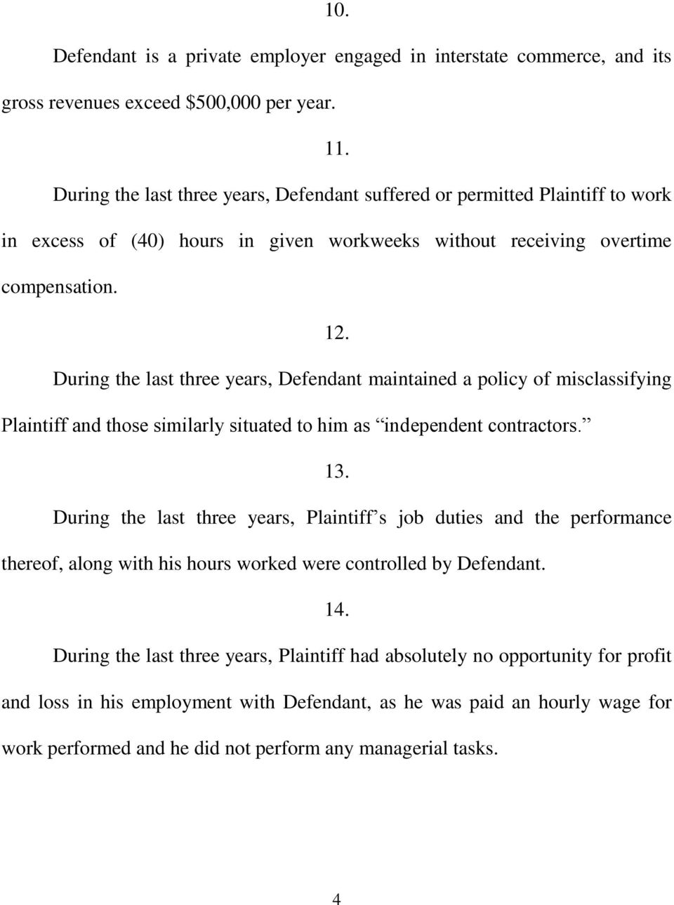 During the last three years, Defendant maintained a policy of misclassifying Plaintiff and those similarly situated to him as independent contractors. 13.