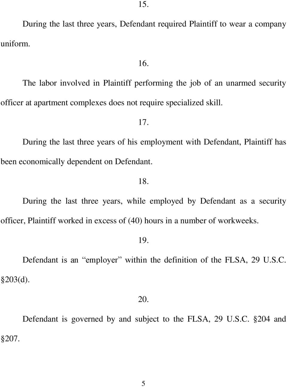 During the last three years of his employment with Defendant, Plaintiff has been economically dependent on Defendant. 18.