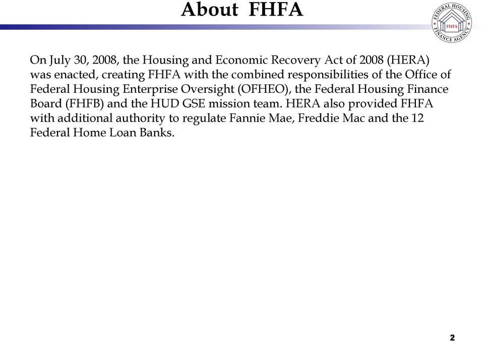 Oversight (OFHEO), the Federal Housing Finance Board (FHFB) and the HUD GSE mission team.