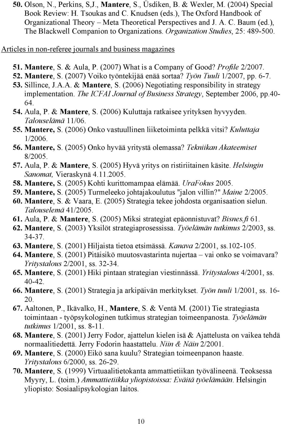Articles in non-referee journals and business magazines 51. Mantere, S. & Aula, P. (2007) What is a Company of Good? Profile 2/2007. 52. Mantere, S. (2007) Voiko työntekijää enää sortaa?