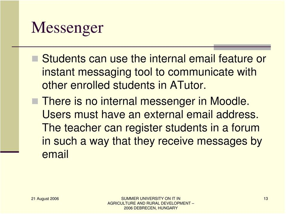 There is no internal messenger in Moodle.