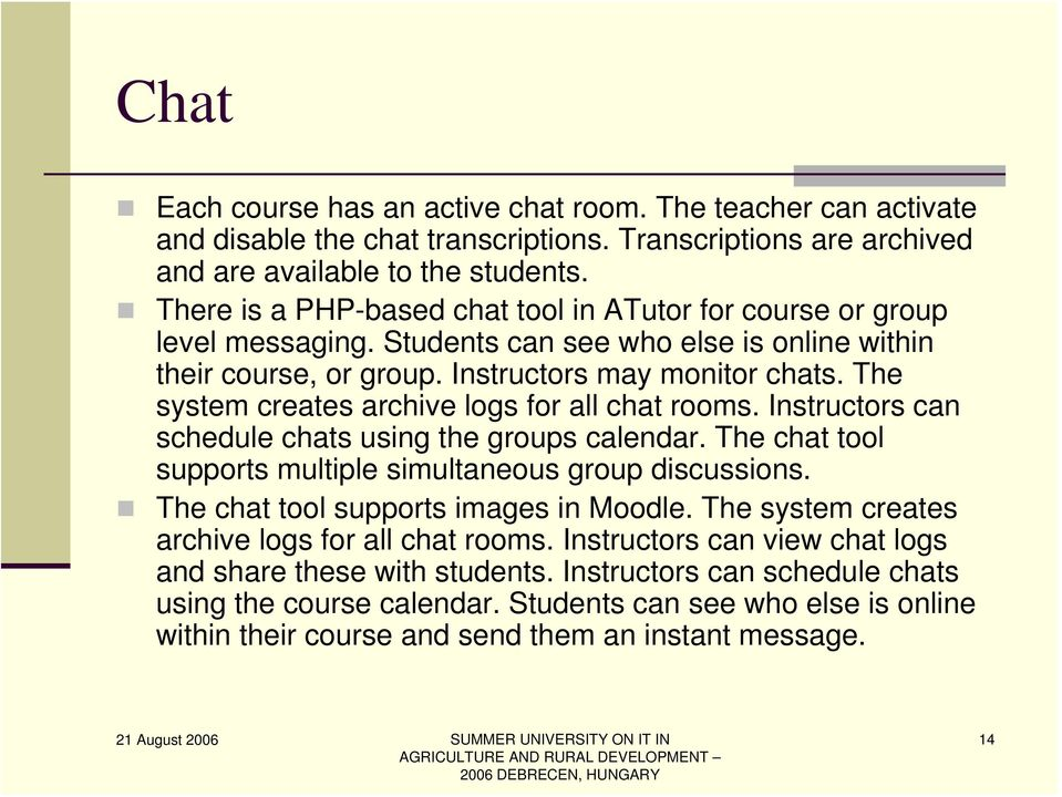 The system creates archive logs for all chat rooms. Instructors can schedule chats using the groups calendar. The chat tool supports multiple simultaneous group discussions.