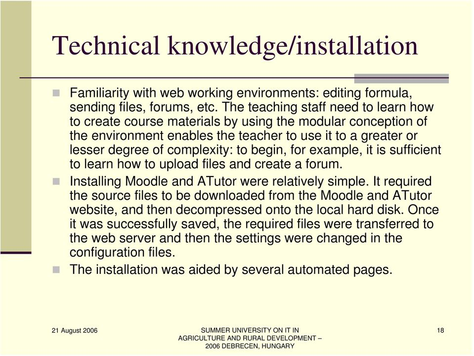 begin, for example, it is sufficient to learn how to upload files and create a forum. Installing Moodle and ATutor were relatively simple.
