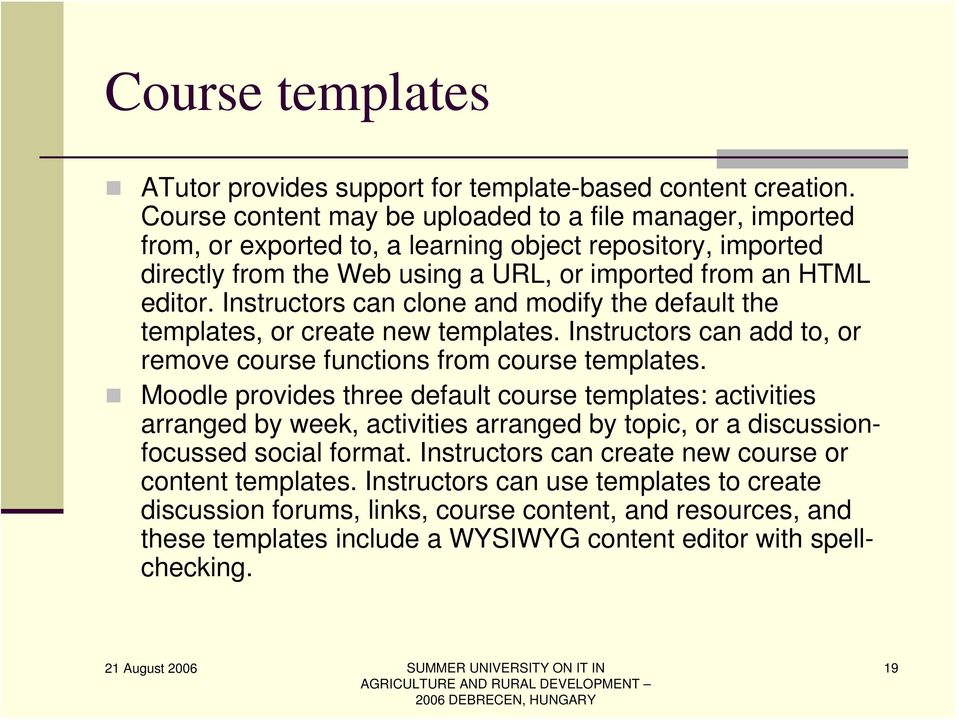 Instructors can clone and modify the default the templates, or create new templates. Instructors can add to, or remove course functions from course templates.