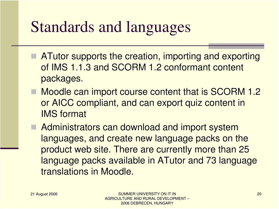 2 or AICC compliant, and can export quiz content in IMS format Administrators can download and import system