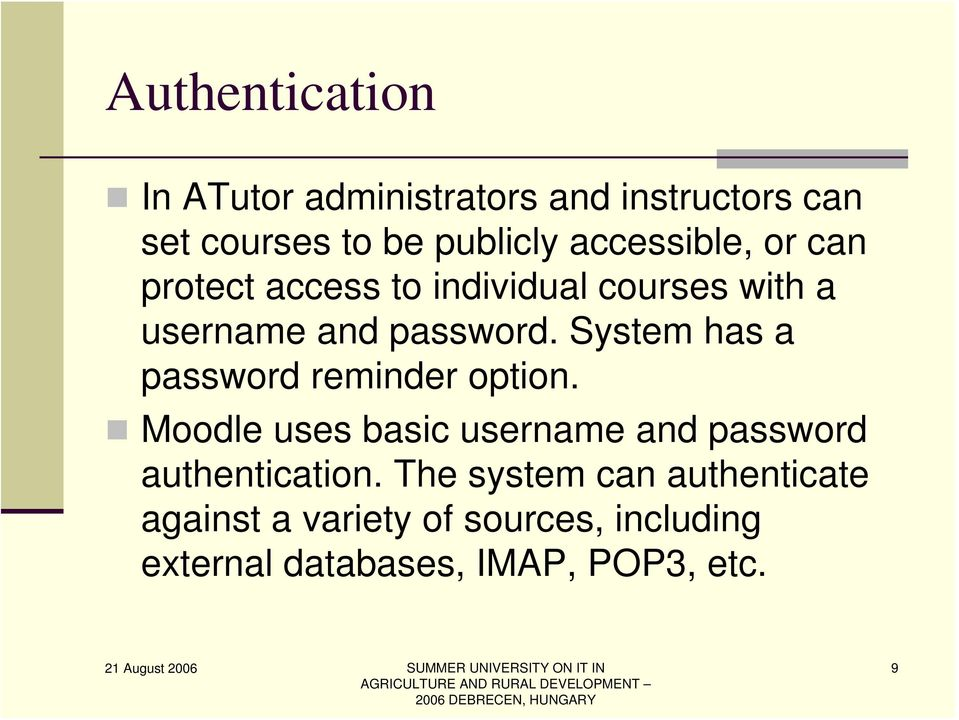 System has a password reminder option. Moodle uses basic username and password authentication.