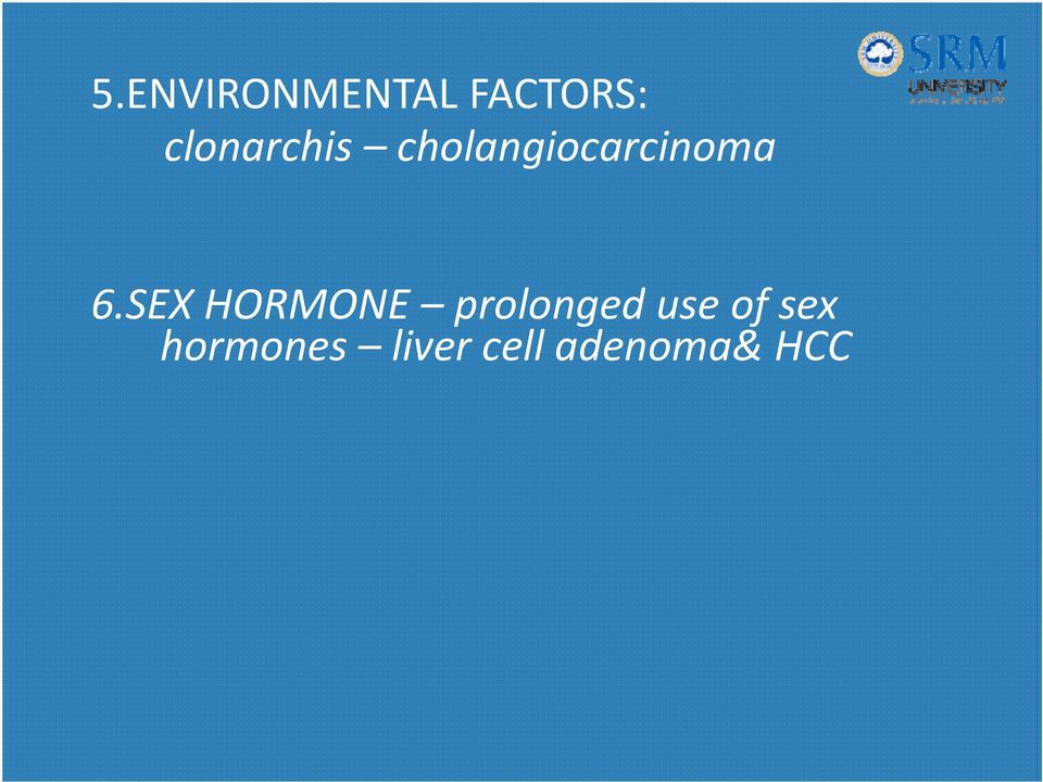 6.SEX HORMONE prolonged use of