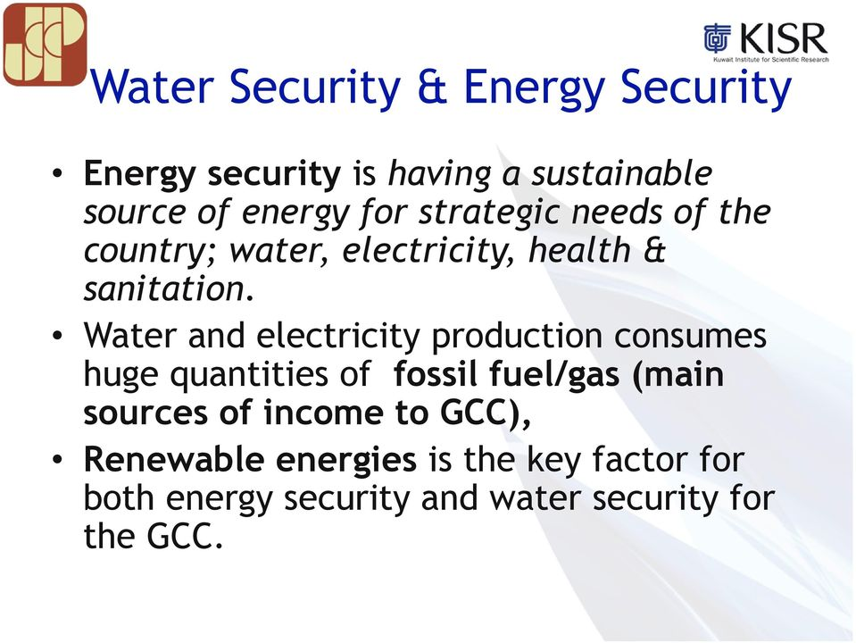 Water and electricity production consumes huge quantities of fossil fuel/gas (main sources