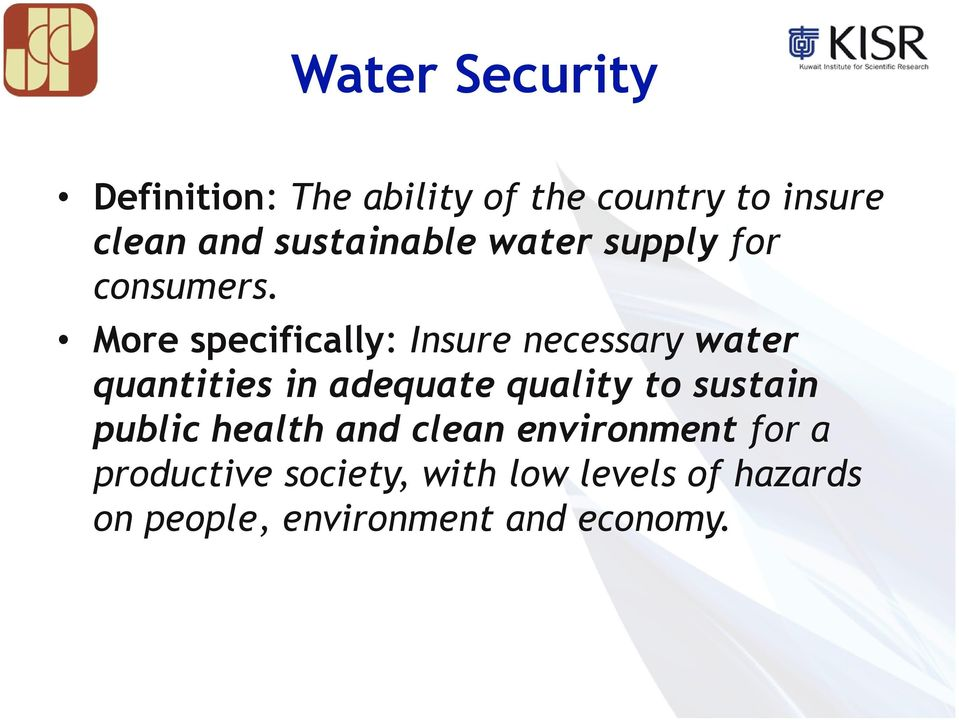 More specifically: Insure necessary water quantities in adequate quality to