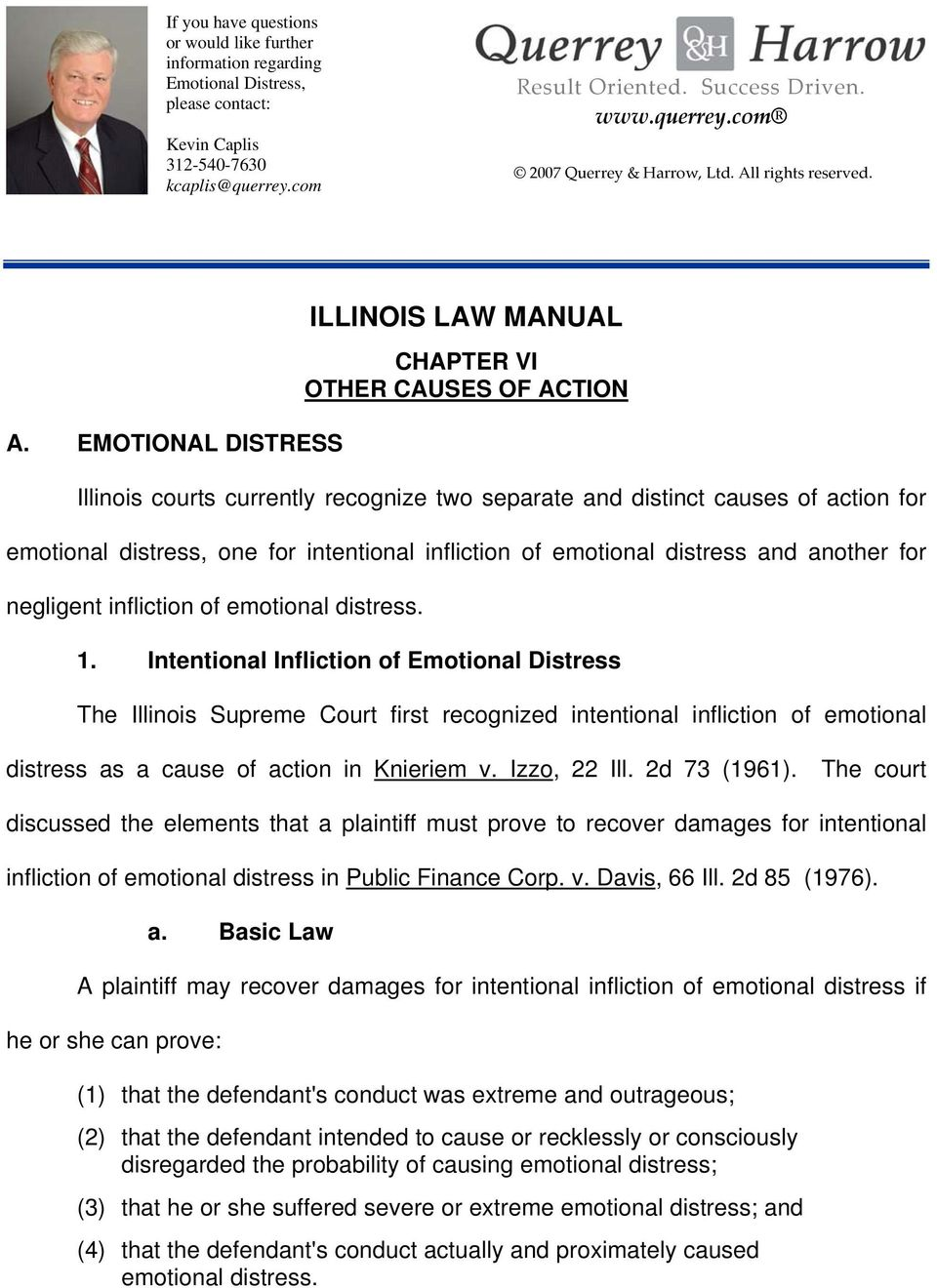 EMOTIONAL DISTRESS ILLINOIS LAW MANUAL CHAPTER VI OTHER CAUSES OF ACTION Illinois courts currently recognize two separate and distinct causes of action for emotional distress, one for intentional