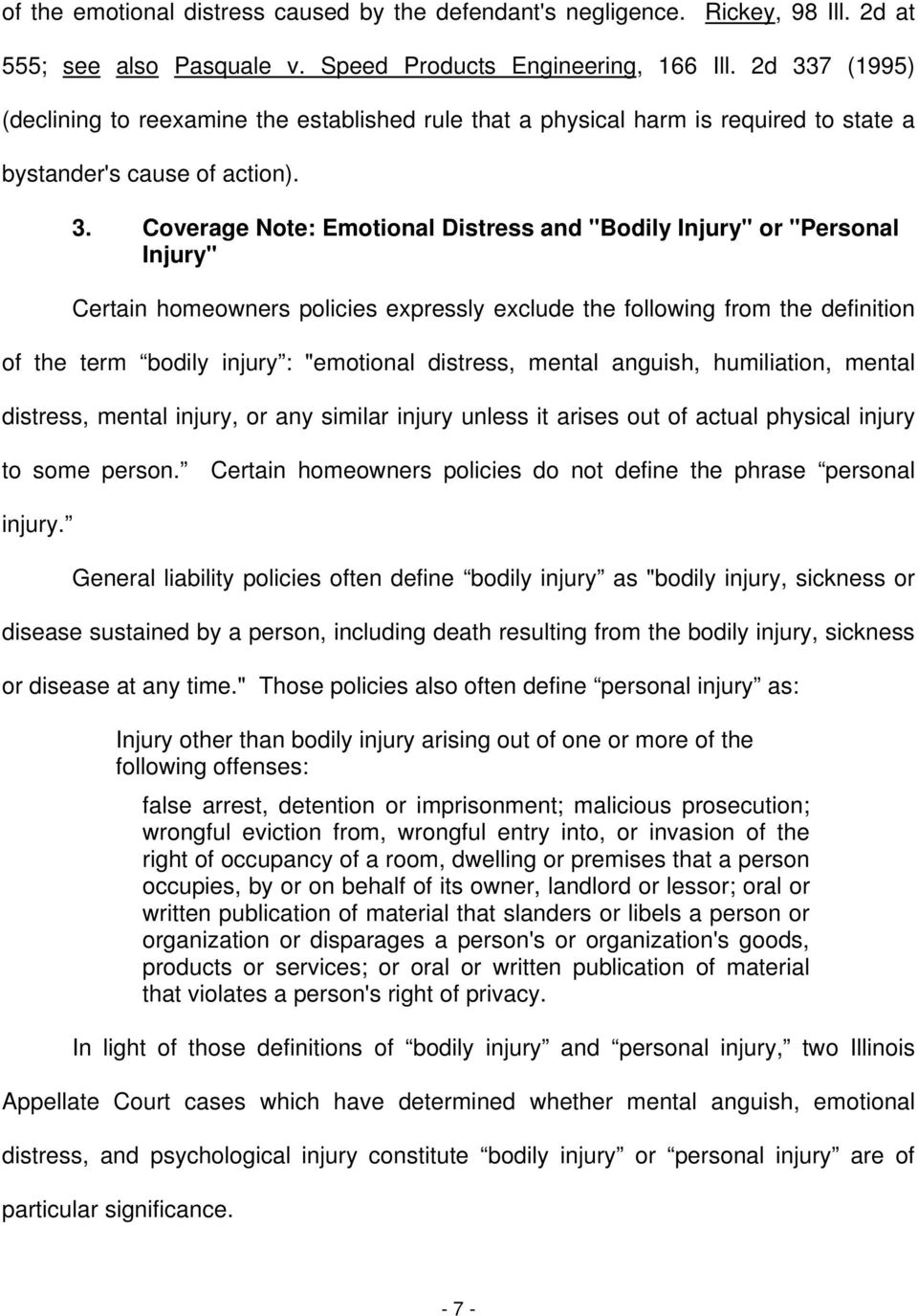 """Personal Injury"" Certain homeowners policies expressly exclude the following from the definition of the term bodily injury : ""emotional distress, mental anguish, humiliation, mental distress, mental"