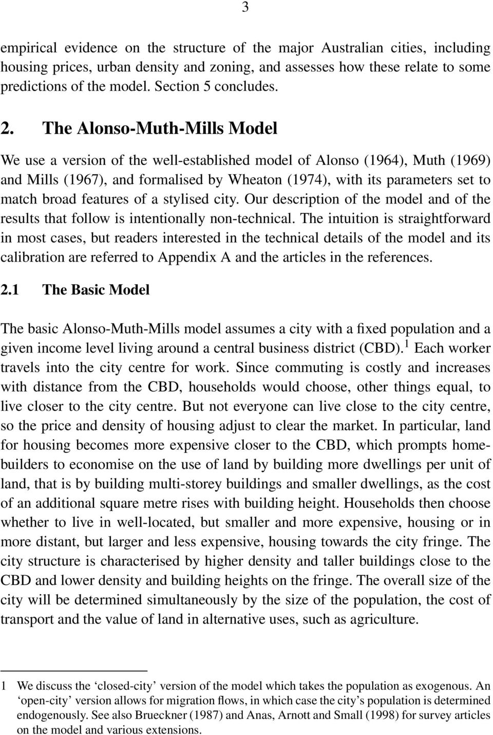 The Alonso-Muth-Mills Model We use a version of the well-established model of Alonso (1964), Muth (1969) and Mills (1967), and formalised by Wheaton (1974), with its parameters set to match broad