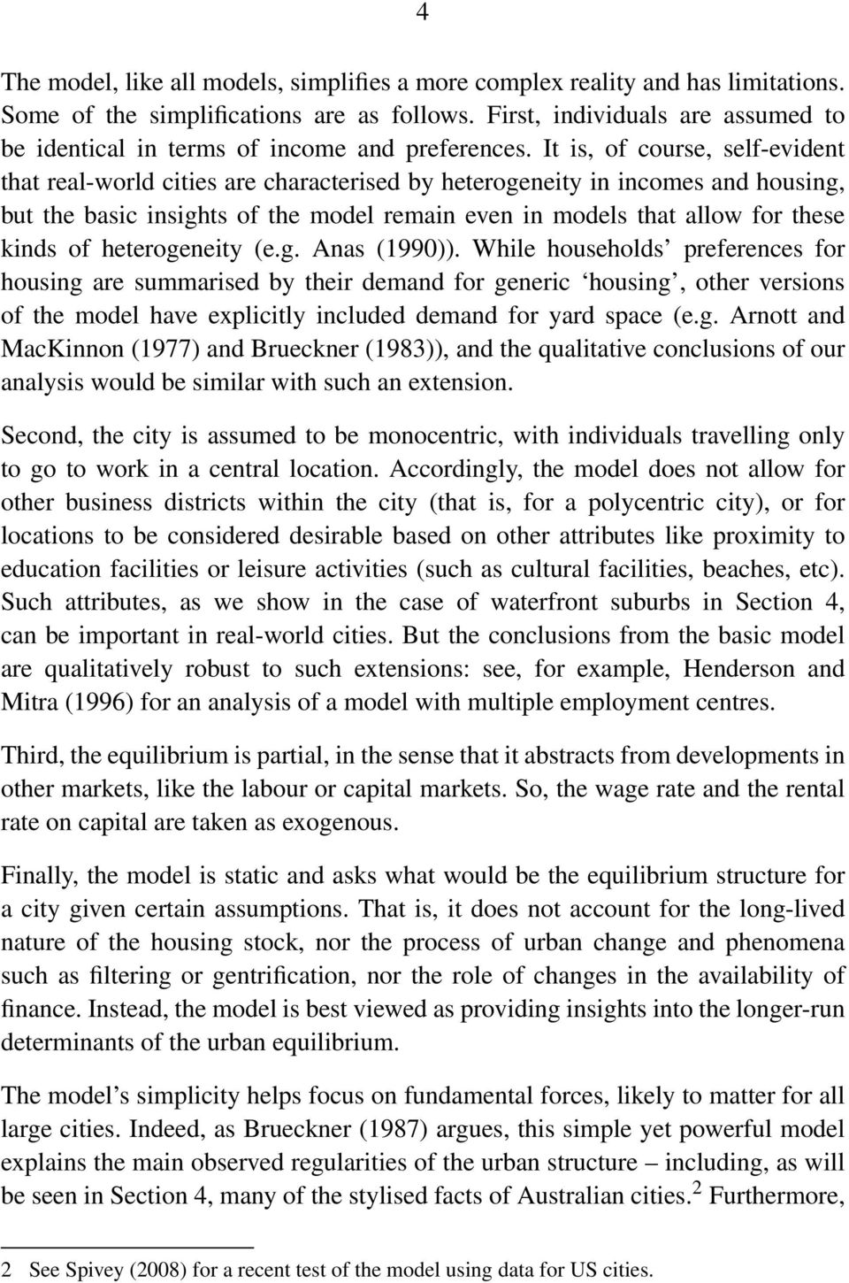 It is, of course, self-evident that real-world cities are characterised by heterogeneity in incomes and housing, but the basic insights of the model remain even in models that allow for these kinds