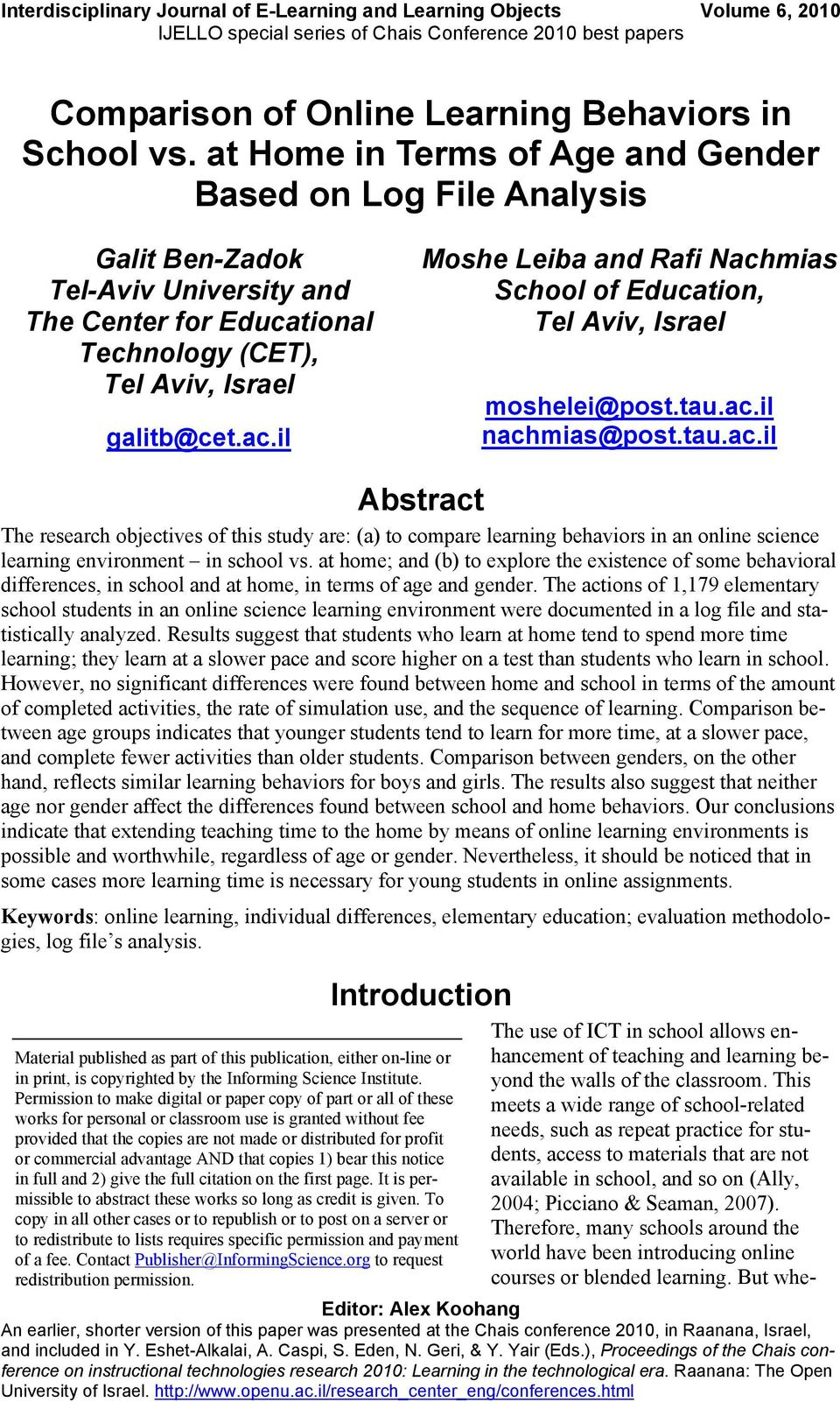 il Moshe Leiba and Rafi Nachmias School of Education, Tel Aviv, Israel moshelei@post.tau.ac.il nachmias@post.tau.ac.il Abstract The research objectives of this study are: (a) to compare learning behaviors in an online science learning environment in school vs.
