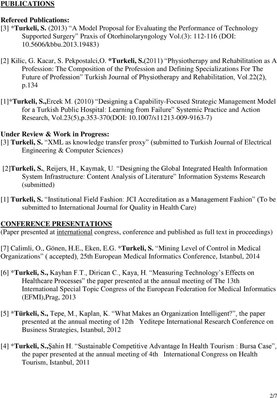 (2011) Physiotherapy and Rehabilitation as A Profession: The Composition of the Profession and Defining Specializations For The Future of Profession Turkish Journal of Physiotherapy and