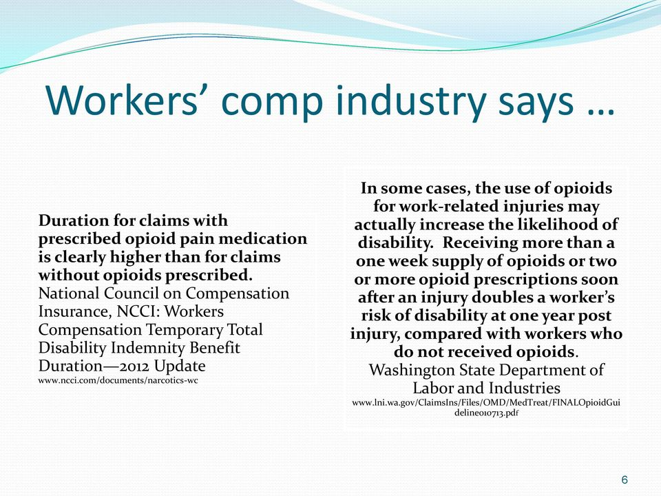 com/documents/narcotics-wc In some cases, the use of opioids for work-related injuries may actually increase the likelihood of disability.