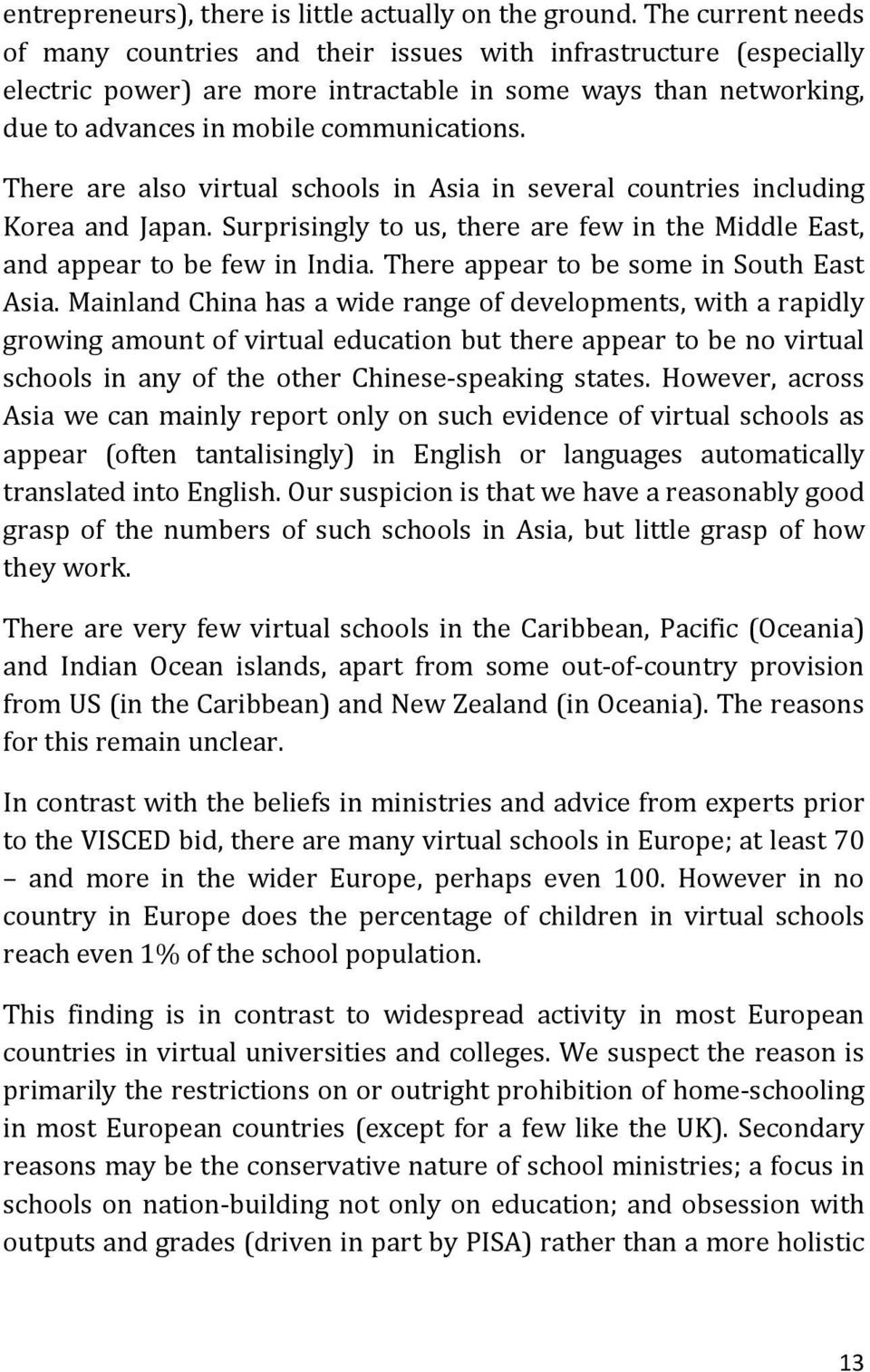 There are also virtual schools in Asia in several countries including Korea and Japan. Surprisingly to us, there are few in the Middle East, and appear to be few in India.