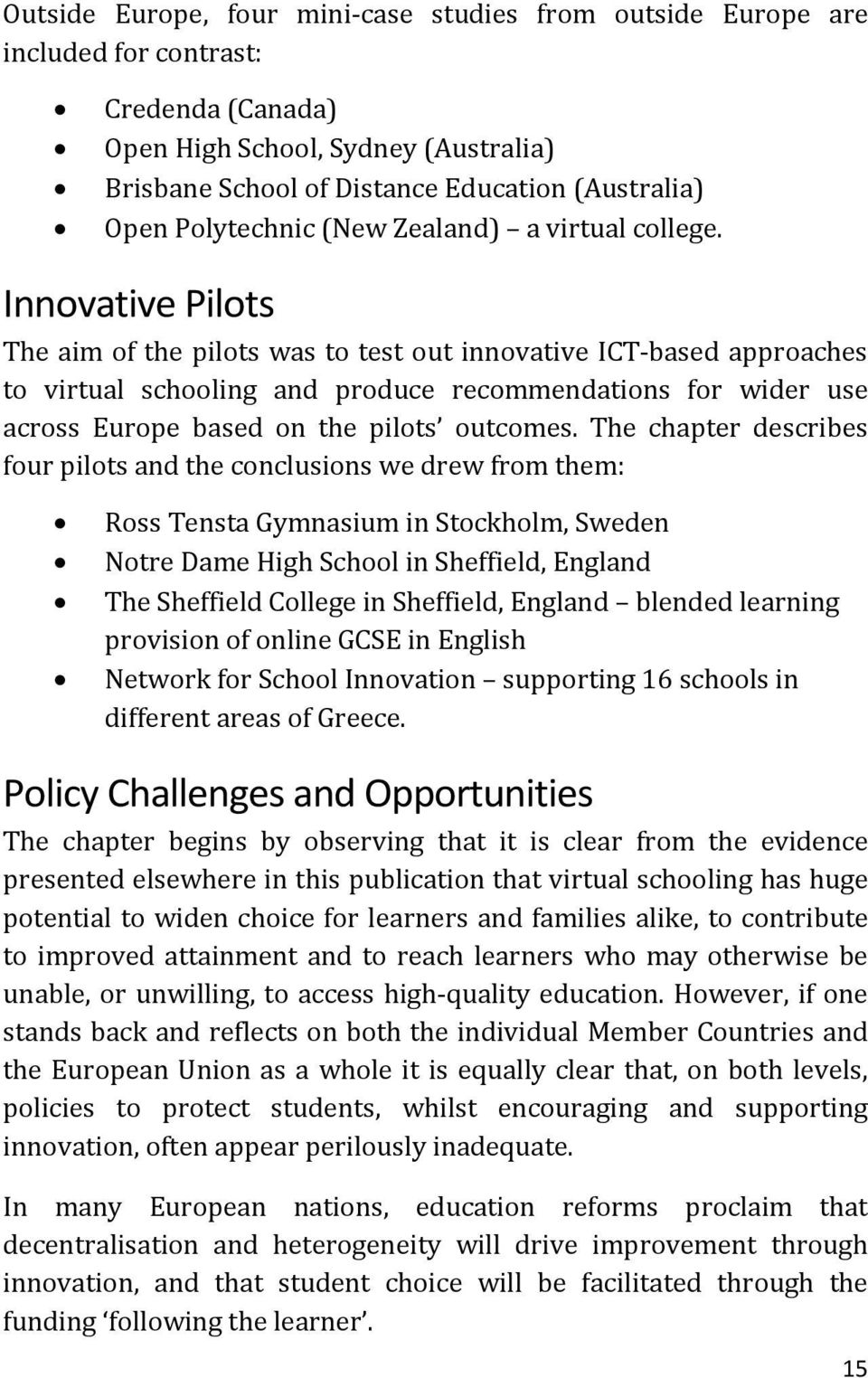 Innovative Pilots The aim of the pilots was to test out innovative ICT-based approaches to virtual schooling and produce recommendations for wider use across Europe based on the pilots outcomes.
