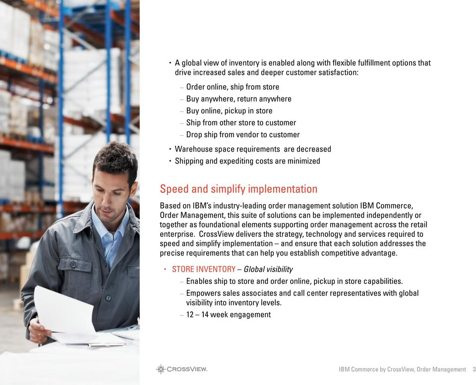 simplify implementation Based on IBM s industry-leading order management solution IBM Commerce, Order Management, this suite of solutions can be implemented independently or together as foundational