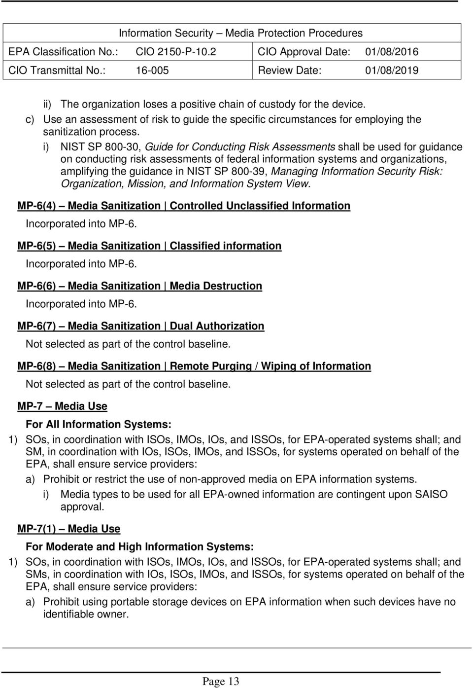 800-39, Managing Information Security Risk: Organization, Mission, and Information System View. MP-6(4) Media Sanitization Controlled Unclassified Information Incorporated into MP-6.