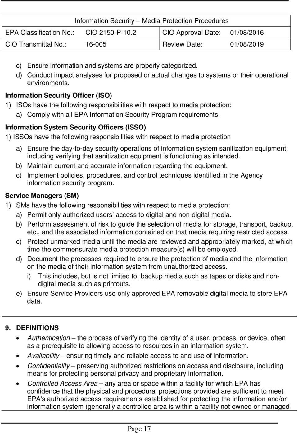Information System Security Officers (ISSO) 1) ISSOs have the following responsibilities with respect to media protection a) Ensure the day-to-day security operations of information system
