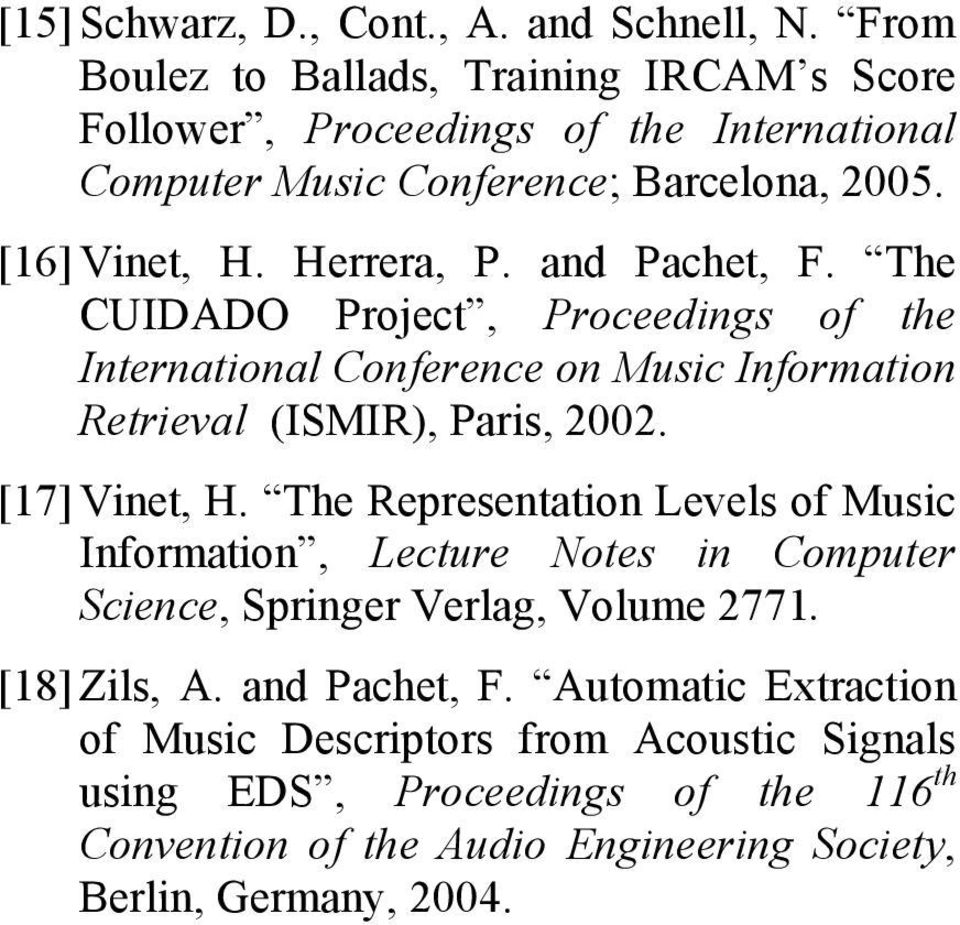 and Pachet, F. The CUIDADO Project, Proceedings of the International Conference on Music Information Retrieval (ISMIR), Paris, 2002. [17] Vinet, H.