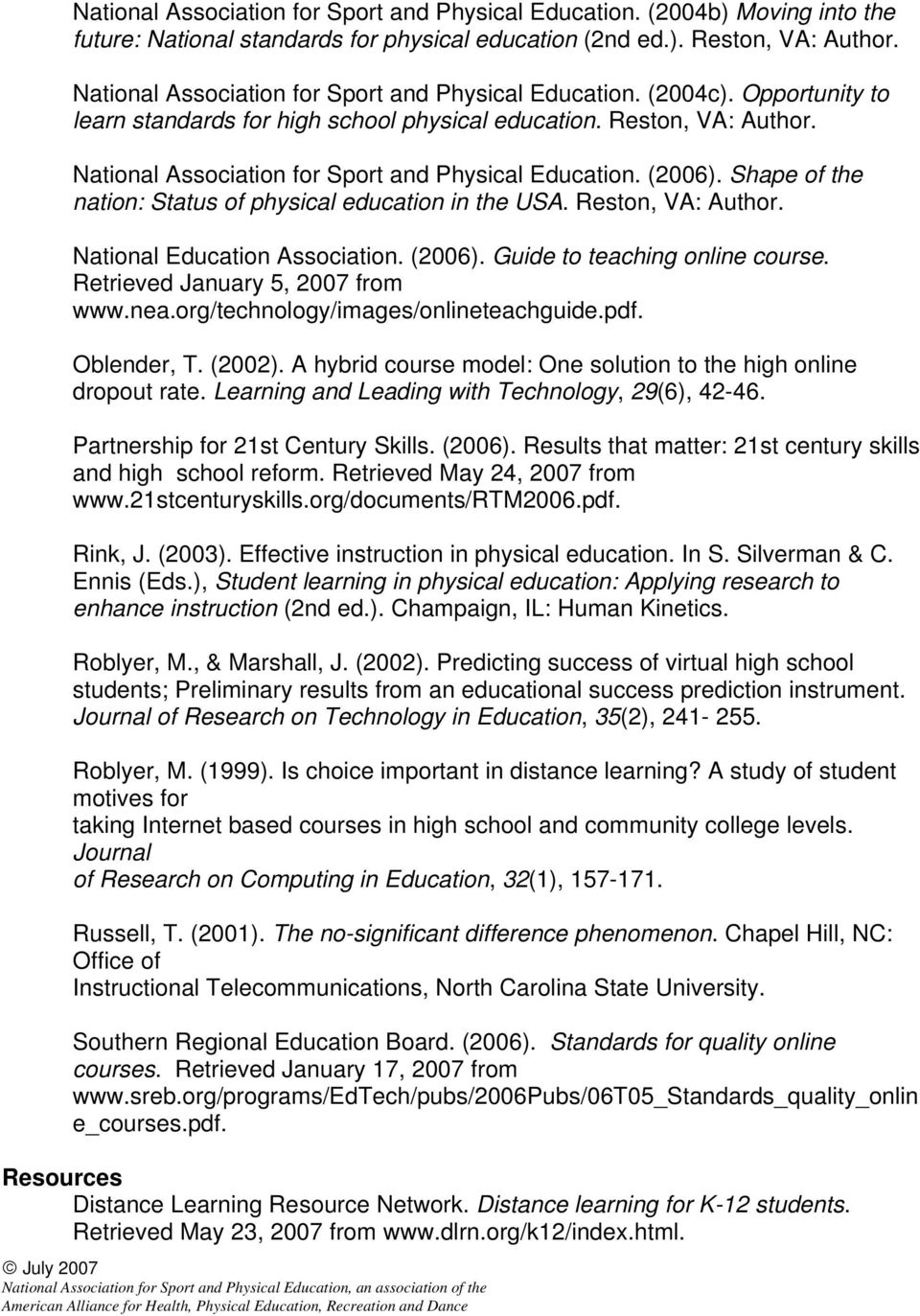 National Association for Sport and Physical Education. (2006). Shape of the nation: Status of physical education in the USA. Reston, VA: Author. National Education Association. (2006). Guide to teaching online course.